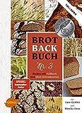 Monika Drax, Lutz Geissler: Brotbackbuch Nr. 3 Backen mit Vollkorn und alten Getreidesorten