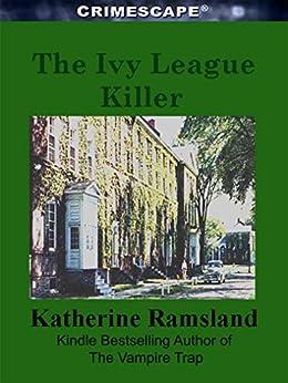 The Ivy League Killer (Crimescape) by [Dr. Katherine Ramsland, Marilyn J. Bardsley]