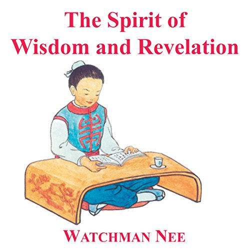 Spirit of Wisdom & Revelation                   By:                                                                                                                                 Watchman Nee                               Narrated by:                                                                                                                                 Josh Miller                      Length: 4 hrs and 26 mins     Not rated yet     Overall 0.0