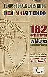 Como se tornar um escritor bem malsucedido: 182 Dicas infalíveis para irritar ou afastar os leitores sem fazer força (Portuguese Edition)