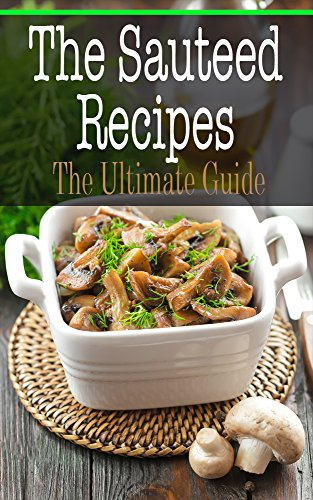 The Sauteed Recipes: The Ultimate Guide by [Kimberly Hansan]