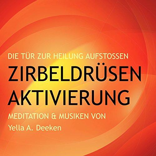 Zirbeldrüsen-Aktivierung: Die Tür zur Heilung aufstoßen audiobook cover art