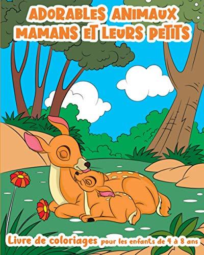 Adorables Animaux : Mamans et leurs Petits - Livre de Coloriages pour les enfants de 4 à 8 ans: 30 animaux du monde : l'amour des mères pour leurs ... dessins à colorier (Coloriages pour enfants)