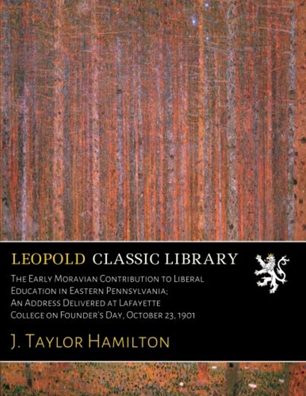 公爵夫人へこみいくつかのThe Early Moravian Contribution to Liberal Education in Eastern Pennsylvania; An Address Delivered at Lafayette College on Founder's Day, October 23, 1901