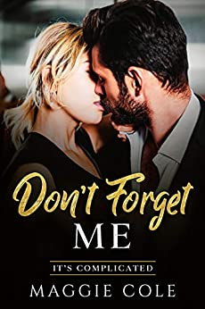Don't Forget Me: Amnesia/Medical/Billionaire Romance (It's Complicated Book 2) by [Maggie Cole]