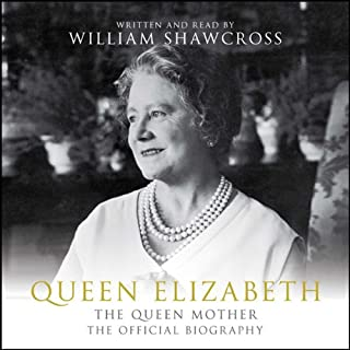Queen Elizabeth     The Queen Mother: The Official Biography              By:                                                                                                                                 William Shawcross                               Narrated by:                                                                                                                                 William Shawcross,                                                                                        Sophie Roberts                      Length: 9 hrs and 47 mins     46 ratings     Overall 4.5