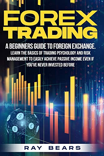 Compare Textbook Prices for FOREX TRADING: A Beginners Guide To Foreign Exchange. Learn The Basics Of Trading Psychology And Risk Management To Easily Achieve Passive Income Even If You've Never Invested Before  ISBN 9798590009497 by Bears, Ray