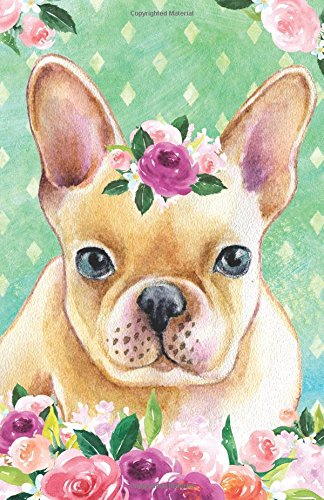 Journal Notebook For Dog Lovers Fawn French Bulldog In Flowers: Blank Journal To Write In, Unlined For Journaling, Writing, Planning and Doodling, For ... Easy To Carry Size (Journal Notebook Plain)