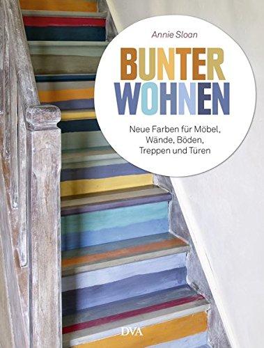 Bunter wohnen: Neue Farben für Möbel, Wände, Böden, Treppen und Türen