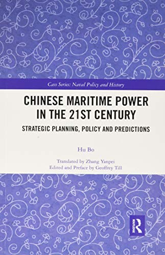 Compare Textbook Prices for Chinese Maritime Power in the 21st Century: Strategic Planning, Policy and Predictions 1 Edition ISBN 9780367777579 by Bo, Hu