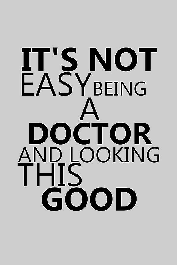 役に立つ置くためにパックいとこIt's Not Easy Being A Doctor And Looking This Good: Notebook, Journal or Planner | Size 6 x 9 | 110 Lined Pages | Office Equipment | Great Gift idea for Christmas or Birthday for a Doctor
