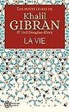 Les petits livres de Khalil Gibran - La vie