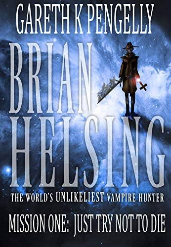 Brian Helsing The World s Unlikeliest Vampire Hunter Mission 1 Just Try Not To Die product image
