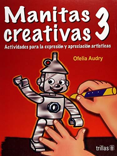 Manitas creativas/ Little Creative Hands: Actividades Para La Expresion Y Aprecion Artisticas: 3