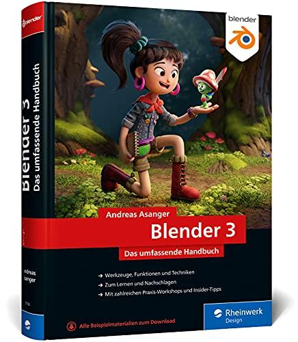 Blender 3: Das umfassende Handbuch zu Blender 3. Mit Praxisbeispielen und Techniken zu Modelling, Rendering, Animation und mehr