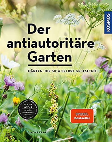 Der antiautoritäre Garten: Gärten, die sich selbst gestalten