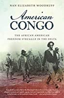 American Congo: The African American Freedom Struggle in the Delta by Nan Elizabeth Woodruff(2012-02-01)