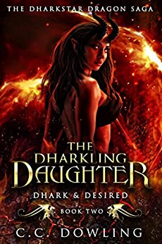 The Dharkling Daughter: Dhark & Desired (The Dharkstar Dragon Saga Book 2) by [C.C. Dowling]