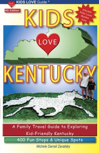 KIDS LOVE KENTUCKY, 4th Edition: A Family Travel Guide to Exploring Kid-Friendly Kentucky. 400 Fun Stops & Unique Spots (Kids Love Travel Guides)