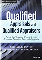 Qualified Appraisals and Qualified Appraisers: Expert Tax Valuation Witness Reports, Testimony, Procedure, Law, and Perspective (Wiley Finance)