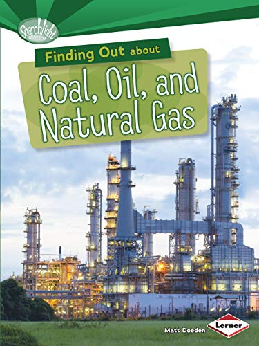 Finding Out about Coal, Oil, and Natural Gas (Searchlight Books (TM) -- What Are Energy Sources?)
