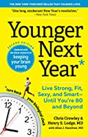 Younger Next Year: Live Strong, Fit, Sexy, and Smart: Until You're 80 and Beyond