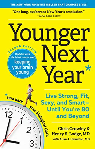 Younger Next Year: Live Strong, Fit, Sexy, and Smart--Until You're 80 and Beyond