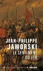 Le sentiment du fer de Jean-Philippe Jaworski