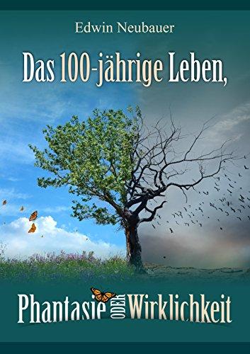 Das 100 jährige Leben - Phantasie oder Wirklichkeit