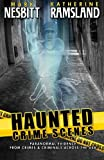 Image of Haunted Crime Scenes: Paranormal Evidence From Crimes & Criminals Across The USA (Volume 2)