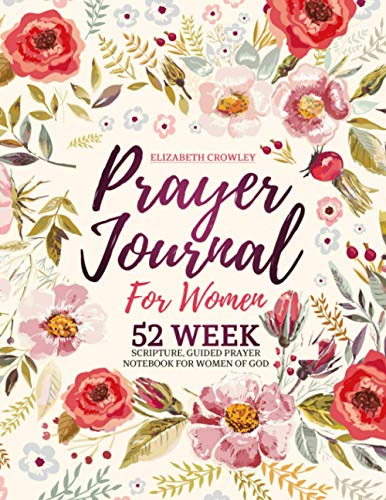 Prayer Journal For Women: 52 Week Scripture, Guided Prayer Notebook For Women Of God