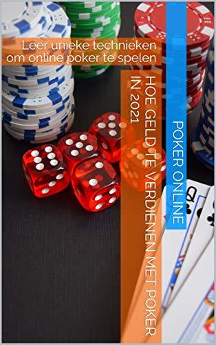 HOE GELD TE VERDIENEN MET POKER IN 2021: Leer unieke technieken om online poker te spelen (Dutch Edition)