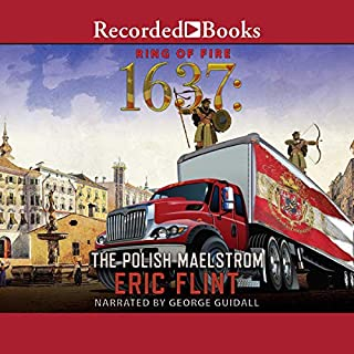 1637     The Polish Maelstrom              By:                                                                                                                                 Eric Flint                               Narrated by:                                                                                                                                 George Guidall                      Length: 15 hrs and 46 mins     14 ratings     Overall 4.9