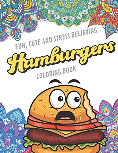 Fun Cute And Stress Relieving Hamburgers Coloring Book: Find Relaxation And Mindfulness with Stress Relieving Color Pages Made of Beautiful Black and ... Perfect Gag Gift Birthday Present or Holidays