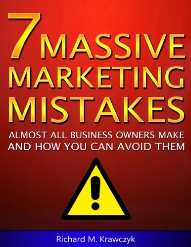 7 Massive Marketing Mistakes Almost All Business Owners Make and How You Can Avoid Them