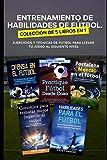 Entrenamiento de Habilidades de Fútbol. Colección de 5 libros en 1: Ejercicios y Técnicas de fútbol para Llevar tu Juego al Siguiente Nivel