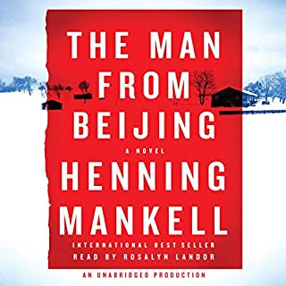 The Man from Beijing                    By:                                                                                                                                 Henning Mankell,                                                                                        Laurie Thompson (translator)                               Narrated by:                                                                                                                                 Rosalyn Landor                      Length: 15 hrs and 25 mins     750 ratings     Overall 3.8