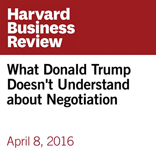 What Donald Trump Doesn't Understand about Negotiation                   By:                                                                                                                                 Deepak Malhotra,                                                                                        Jonathan Powell                               Narrated by:                                                                                                                                 Fleet Cooper                      Length: 10 mins     1 rating     Overall 1.0