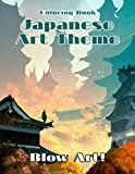 Blow Art! - Japanese Art Theme Coloring Book: Fantastic Art Lovers Themes Such As Dragons, Koi Carp Fish, Architecture Designs, Geishas And So Much More For All Ages
