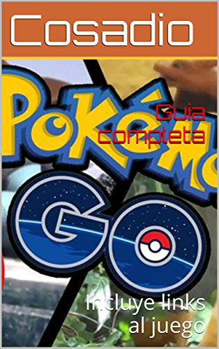 POKéMON GO! guia completa: Incluye links al juego en caso de que tu movil no sea compatible! (Spanish Edition)