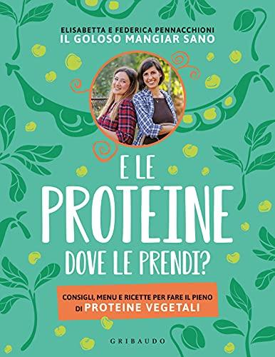 E le proteine dove le prendi? Consigli, menu e ricette per fare il pieno di proteine vegetali