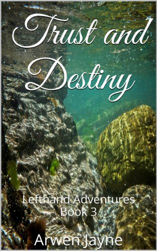 Book: Trust and Destiny (Left Hand Adventures Book 3) by Arwen Jayne