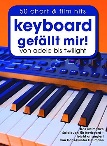 Keyboard gefällt mir! - 50 Chart und Film Hits von Adele bis Twilight: Songbook, CD für Keyboard: von Adele bis Twilight. Das ultimative Spielbuch für Keyboard