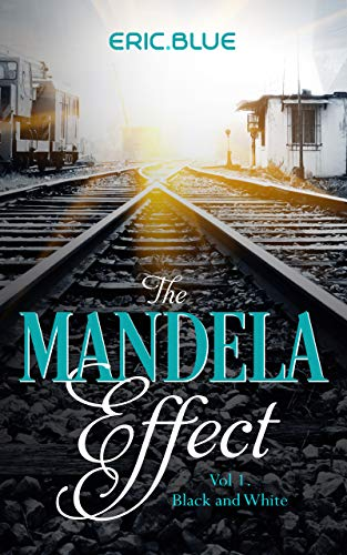 The Mandela Effect Trilogy: Vol.1 Black and White