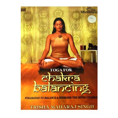 Yoga For Chakra Balancing - Trisha Maharaj Singh (Yogasanas To Balance & Energise The Seven Chakras)