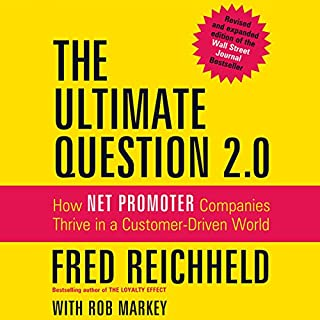 The Ultimate Question 2.0 (Revised and Expanded Edition)     How Net Promoter Companies Thrive in a Customer-Driven World              By:                                                                                                                                 Fred Reichheld,                                                                                        Rob Markey                               Narrated by:                                                                                                                                 Walter Dixon                      Length: 8 hrs     29 ratings     Overall 4.4