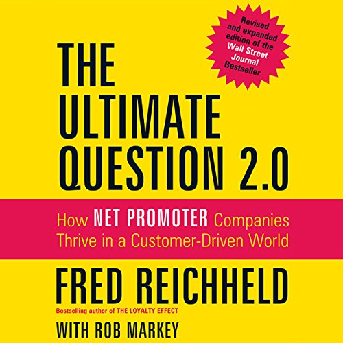 The Ultimate Question 2.0 (Revised and Expanded Edition)     How Net Promoter Companies Thrive in a Customer-Driven World              By:                                                                                                                                 Fred Reichheld,                                                                                        Rob Markey                               Narrated by:                                                                                                                                 Walter Dixon                      Length: 8 hrs     8 ratings     Overall 4.4
