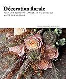 Décoration florale: Pour une approche intuitive et poétique au fil...