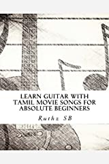 Learn Guitar with Tamil movie songs for absolute beginners: Sheet music method book of 30+ popular Tamil film tunes Paperback