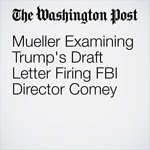Mueller Examining Trump's Draft Letter Firing FBI Director Comey audiobook cover art